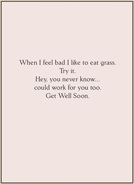 When I feel bad I like to eat grass...