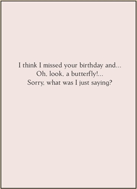 I think I missed your birthday and...